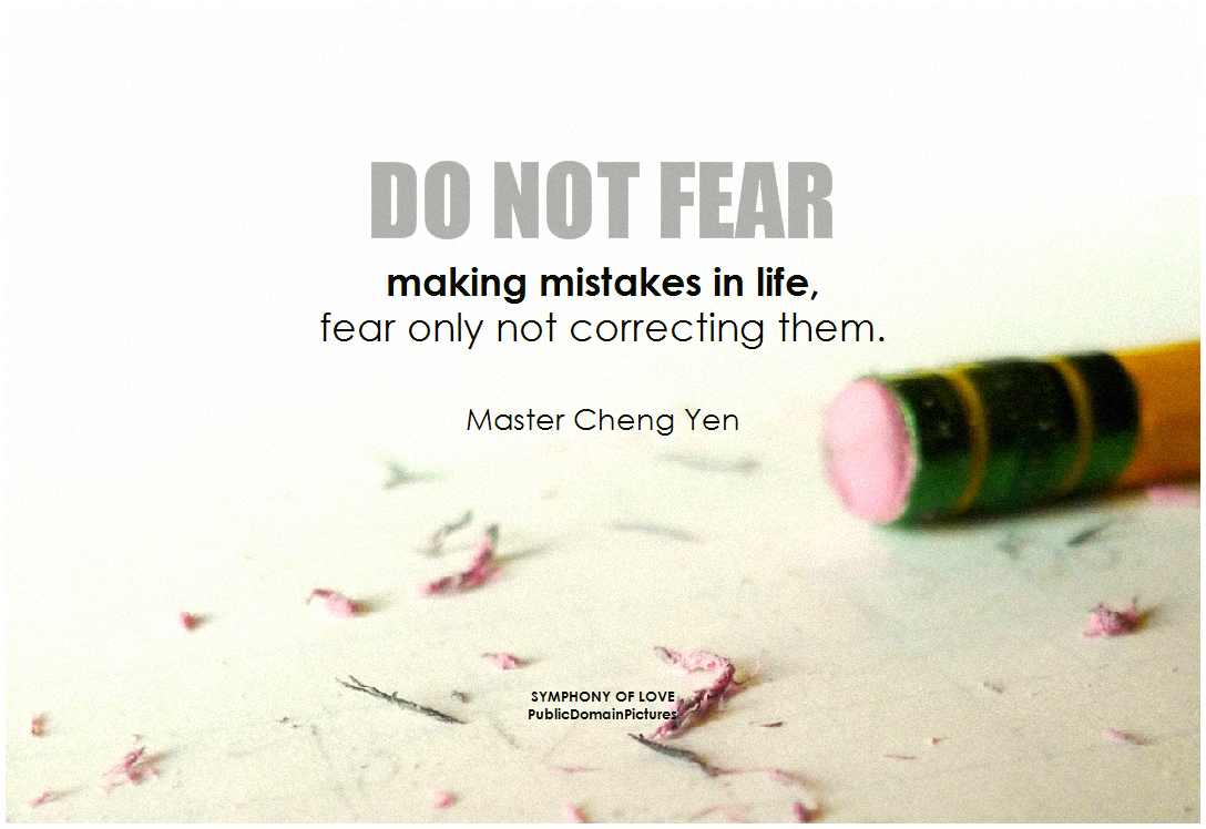 Do not fear making mistakes